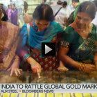 "How a tax change in India could ""rattle the global gold market"""